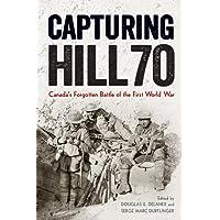 Capturing Hill 70: Canada's Forgotten Battle of the First World War