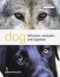 Dog Behaviour, Evolution, and Cognition (Oxford Biology)