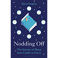 Nodding Off: The Science of Sleep from Cradle to Grave (English Edition)