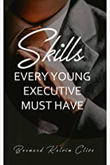 Skills Every Young Executive Must Have Kindle Edition