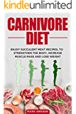 Carnivore diet: Enjoy succulent meat recipes, to strengthen the body, increase muscle mass and lose weight