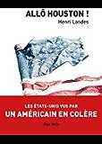 Allô Houston !: Les États-Unis vue par un américain en colère - Essais - documents (ESSAIS-DOCUMENT)