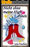 Nicht ohne meine High Heels (High Heel-Stories 1)