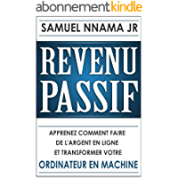 Revenu Passif: Apprenez Comment Faire de l'Argent en Ligne et Transformez Votre Ordinateur en Guichet Automatique