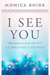 I See You: Observations from the ICU, A Caregiver's Journey Kindle Edition