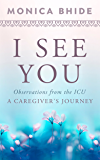 I See You: Observations from the ICU, A Caregiver's Journey