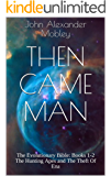 Then Came Man: The Evolutionary Bible: Books 1-2 The Hunting Apes and The Theft Of Ena