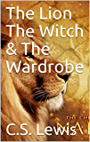 The Lion The Witch & The Wardrobe (The Chronicles of Narnia Book 1)