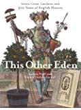 This Other Eden: Seven Great Gardens & 300 Years of English History: Seven Great Gardens and 300 Years of English History