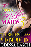 The Royal Milk Maids 3: The Relentless Milking Machine (Suckling, Threesome)