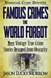 Famous Crimes the World Forgot Volume II: More Vintage True Crime Stories Rescued from Obscurity: Volume 2