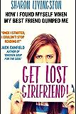 Get Lost, Girlfriend!: How I Found Myself When My Best Friend Dumped Me