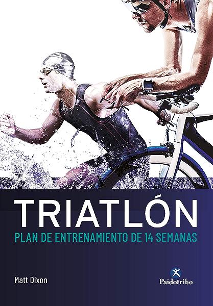 Triatlón: Plan de entrenamiento de 14 semanas eBook: Dixon, Matt, González del Campo, Pedro: Amazon.es: Tienda Kindle