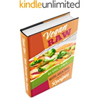 Vegan Raw: Eat Amazingly, Live Vibrantly With Quick & Easy Recipes For A Totally Rawesome Lifestyle (Vegan Raw, Raw Vegan, Vegan, Vegan Raw Diet, Vegan Diet)