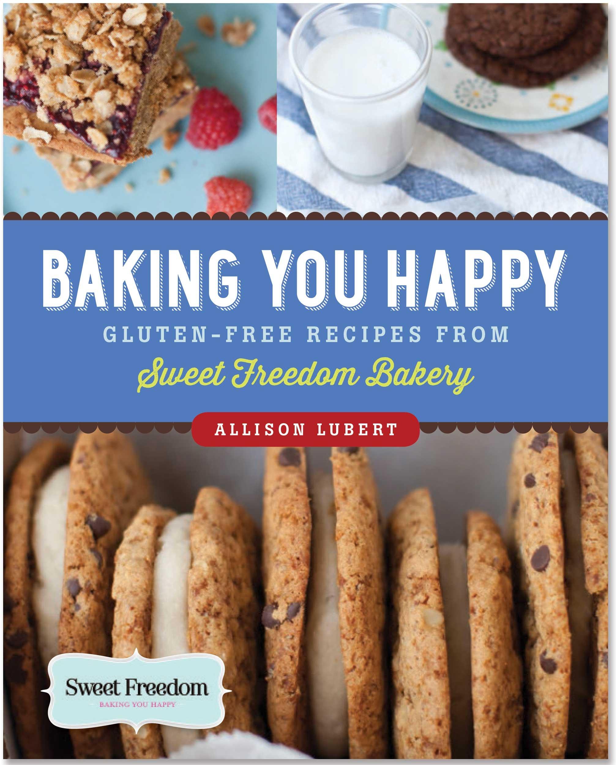 Baking You Happy Gluten Free Recipes From Sweet Freedom Bakery 100