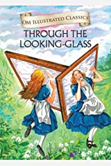 Through The Looking Glass : Om Illustrated Classics Kindle Edition