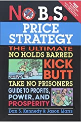 No B.S. Price Strategy: The Ultimate No Holds Barred Kick Butt Take No Prisoner Guide to Profits, Power, and Prosperity Paperback