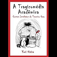 A Tragicomédia Acadêmica - Contos Imediatos do Terceiro Grau