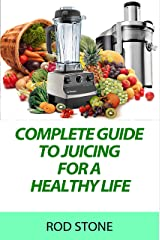 Complete Guide to Juicing for a Healthy Life (Healthy Food Series Book 7) Kindle Edition