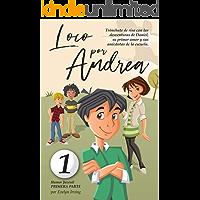 Loco por Andrea: Novela infantil-juvenil de humor. El candoroso relato de un primer amor escolar para niñas y niños…