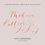 Modern Calligraphy: A Step-by-Step Guide to Mastering the Art of Creativity (English Edition)