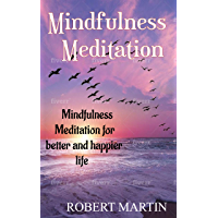 Mindfulness Meditation:Mindfulness Meditation for better and happier life (Mindfulness,Meditation for Beginners,Meditations To Reduce Stress,More Relaxation,Happiness,Improve ... Mental Health,Techniques) (English Edition)
