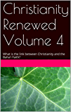 Christianity Renewed Volume 4: What is the link between Christianity and the Baha'i Faith?
