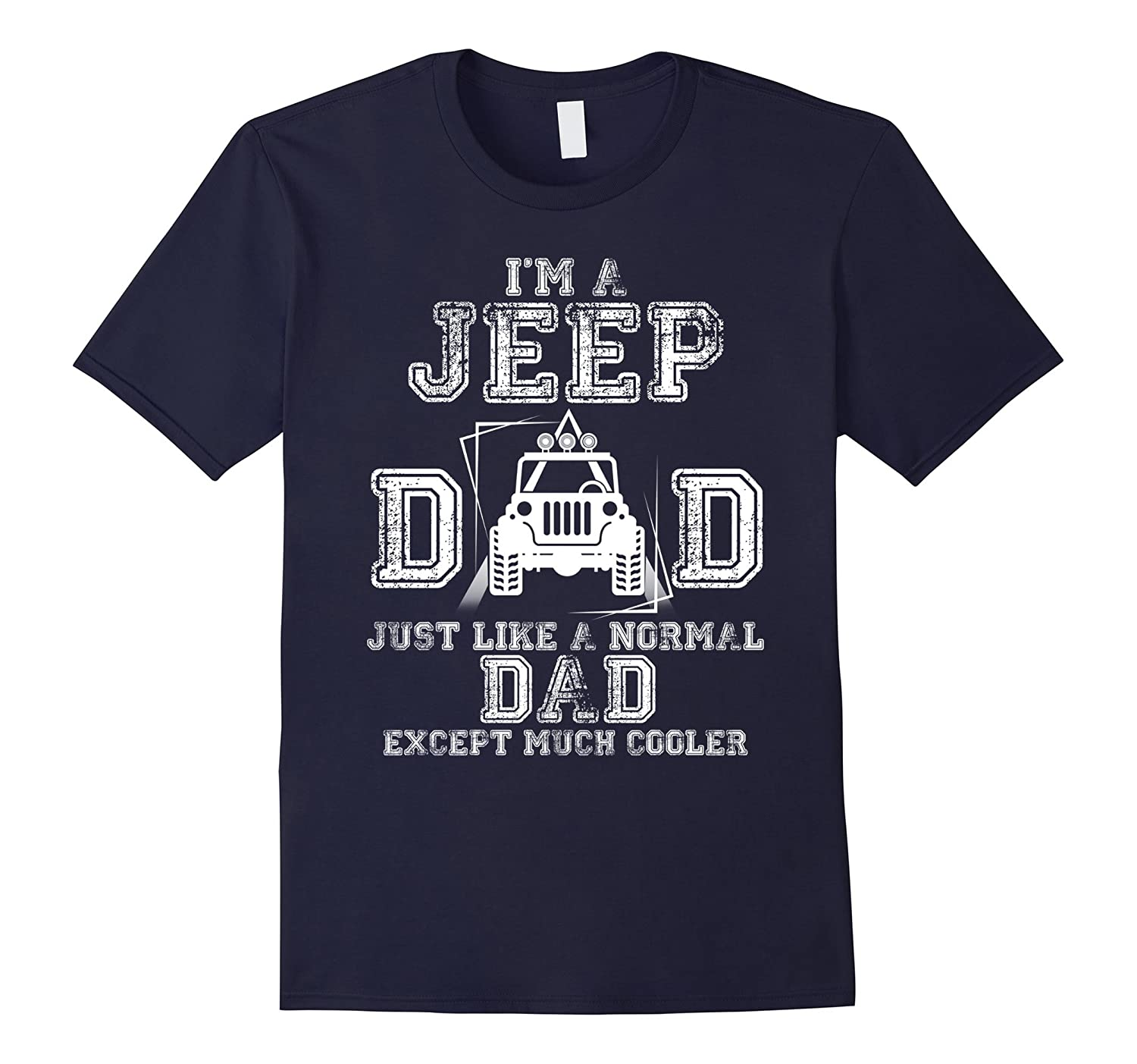 Im A Jeep Dad Just Like A Normal Dad T Shirt-TJ