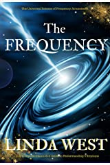 The Frequency: Fulfill all Your Wishes by Manifesting With Vibrations (Use the Law of Attraction and Amazing Manifestation Strategies to Attract the Life You Want Book 1) Kindle Edition
