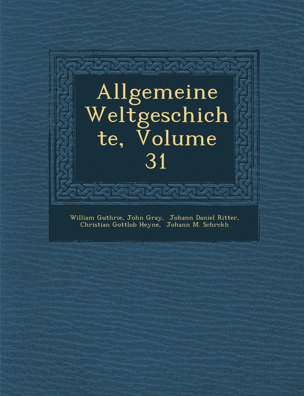 Download Allgemeine Weltgeschichte, Volume 31 (German Edition) PDF