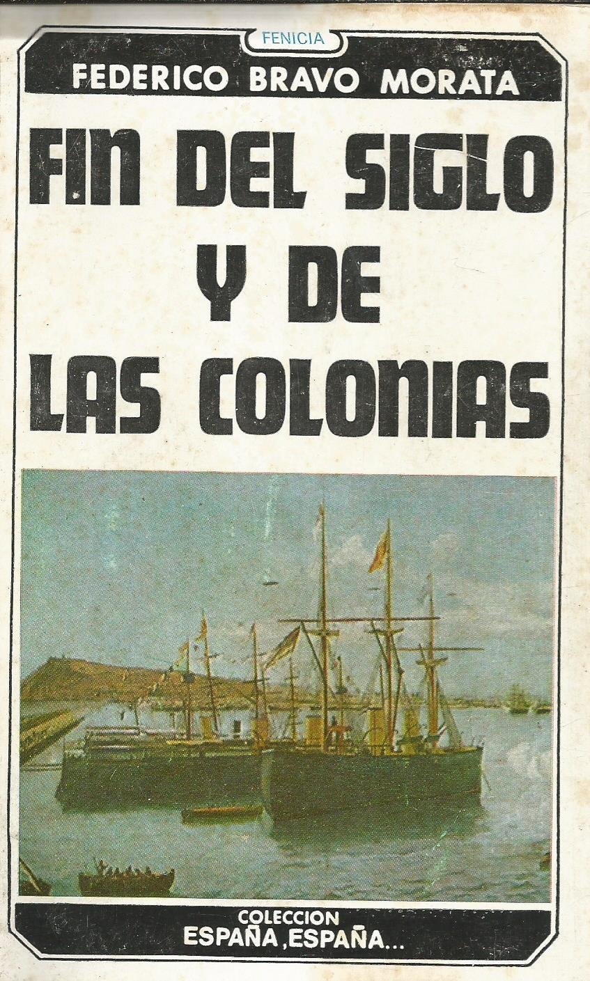 Fin del siglo y de las Colonias: Amazon.es: Federico BRAVO MORATA: Libros