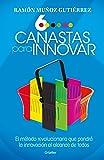 Seis canastas para innovar: El método revolucionario que pondrá a la innovación al alcance de todos