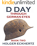 D DAY Through German Eyes - Book Two - More hidden stories from June 6th 1944