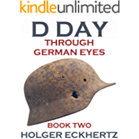 D DAY Through German Eyes - Book Two - More hidden stories from June 6th 1944 (D DAY - Through German Eyes)