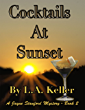 Cocktails At Sunset: A Jayne Stanford Mystery - Book 2