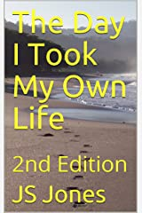 The Day I Took My Own Life: 2nd Edition Kindle Edition