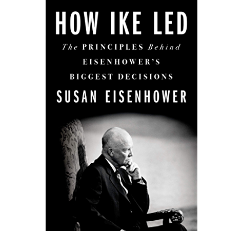 How Ike Led: The Principles Behind Eisenhower's Biggest Decisions (English  Edition) eBook: Eisenhower, Susan: Amazon.com.mx: Tienda Kindle