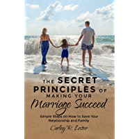 The Secret Principles of Making Your Marriage Succeed: Simple Steps on How to Save Your Relationship and Family (English Edition)