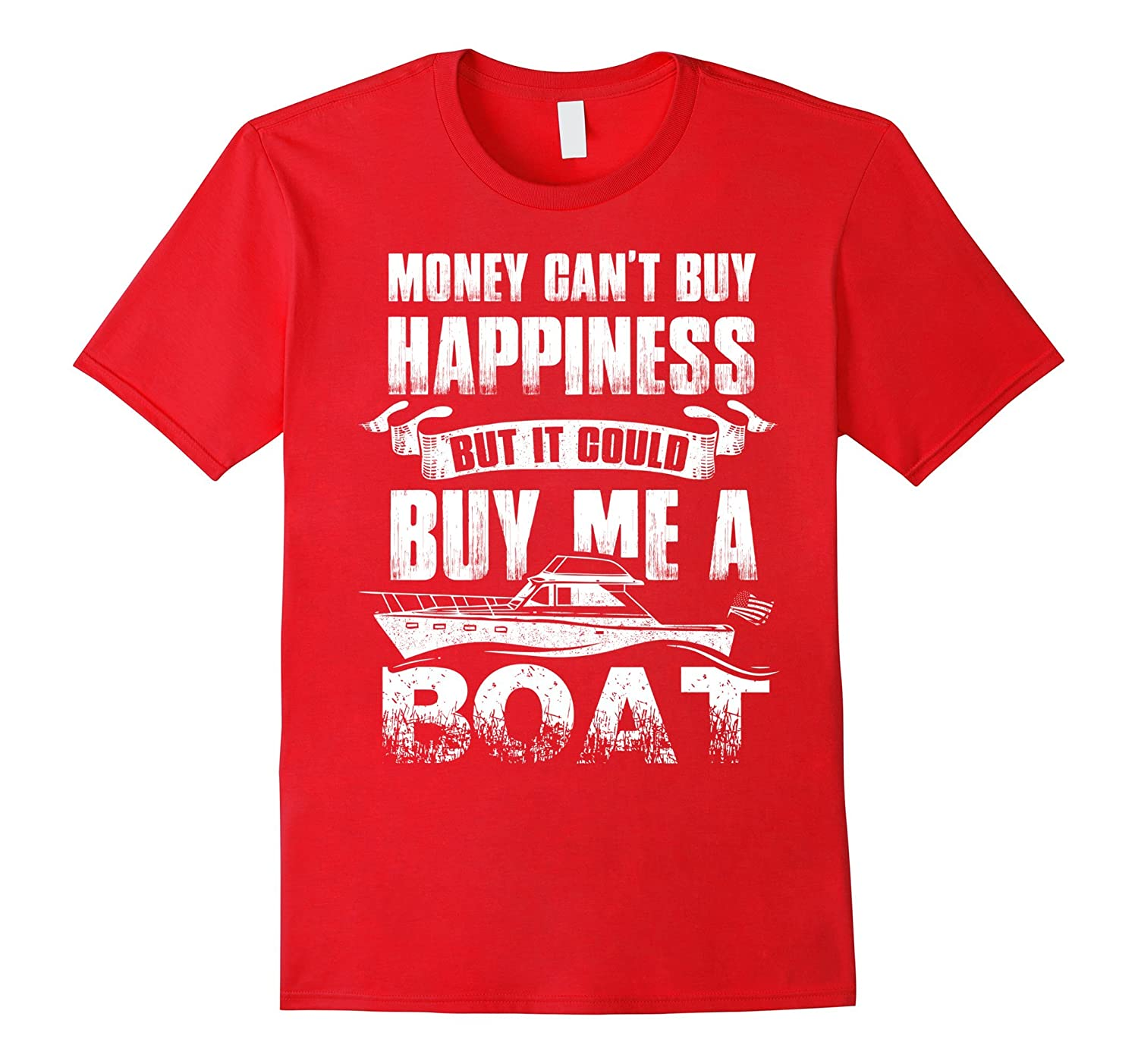 Boat T-shirt , MOney can't buy happiness but it could buy me-CL