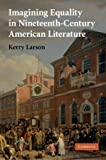 Imagining Equality in Nineteenth-Century American Literature (Cambridge Studies in American Literature and Culture)