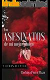 Los Asesinatos de mi Mejor Amigo: y otros cuentos (Spanish Edition)