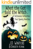 What The Cat Told The Witch: A Halloween Collection