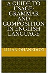 A Guide to Usage: grammar and composition in English language Kindle Edition