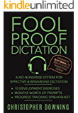Fool Proof Dictation: A No-Nonsense System for Effective & Rewarding Dictation (Fool Proof Writer Book 2)