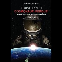 Il mistero dei cosmonauti perduti: Leggende, bugie e segreti della cosmonautica sovietica (I Quaderni del CICAP Vol. 16)