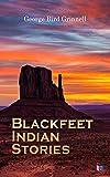 Blackfeet Indian Stories (English Edition)