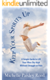 Keep Your Spirits Up: A Simple Guide to Lift Your Vibes Sky-High Without Struggle or Pain