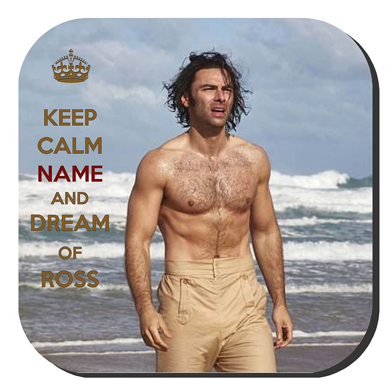 KEEP CALM (NAME) AND DREAM OF ROSS Customised with Recipient's Name Drinks Coaster with an image of a bare chested Ross Poldark played by Aiden Turner in the New Season 4 of the BBC TV series Poldark.   B07DJDKCK1