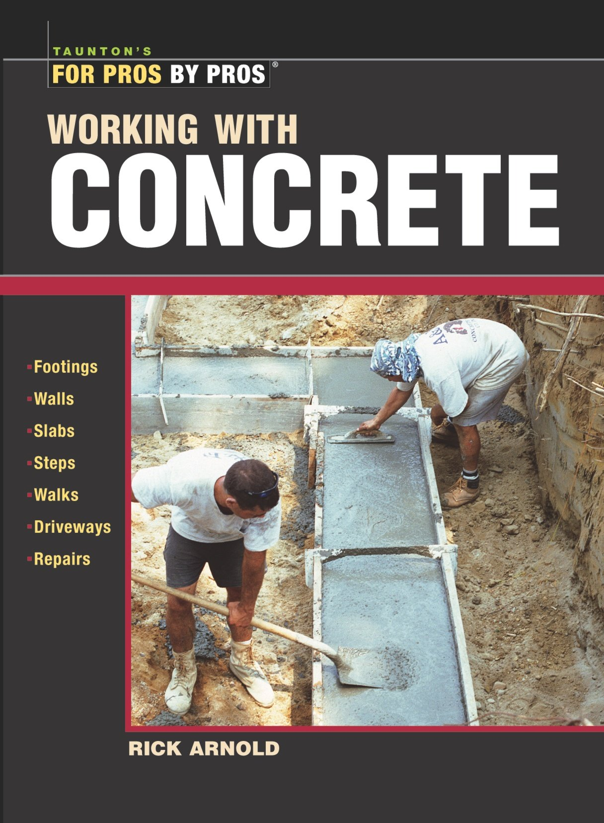 Working with Concrete (For Pros By Pros): Rick Arnold: 9781561586141:  Amazon.com: Books