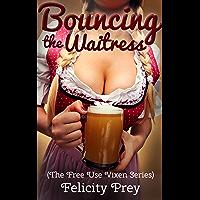 Bouncing the Waitress (The Free Use Vixen Series) (English Edition)
